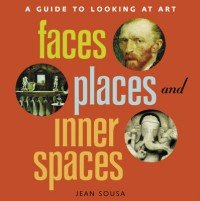 Faces, Places and Inner Spaces. A Guide to Looking at Art
