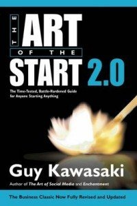 Art of the Start 2.0. The Time-Tested, Battle-Hardened Guide for Anyone Starting Anything