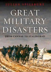 Great Military Disasters. From Bannockburn to Stalingrad