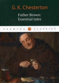 Gilbert Keith Chesterton Father Brown: Essential