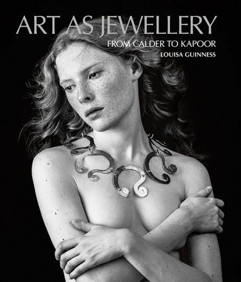 Art as Jewellery: Artists` Jewellery from Calder to Kapoor