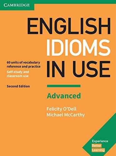 English Idioms in Use. Advanced Book with Answers: Vocabulary Reference and Practice, 2nd Edition