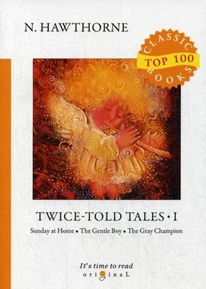 Twice-Told Tales. Part 1: Sunday at Home. The Gentle Boy. The Gray Champion