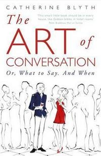 The Art of Conversation: Or, What to Say. And When