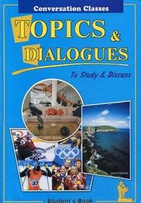 Topics & Dialogues: To Study & Discuss: Student's Book