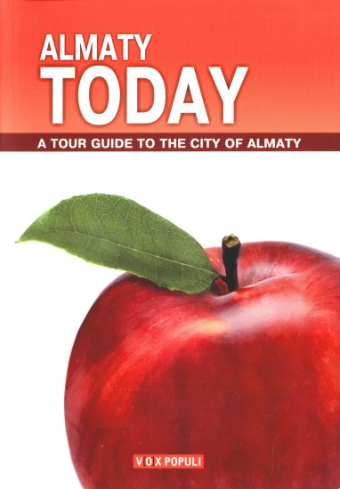 Almaty Today. A tour guide to the city of Almaty