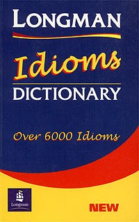 Longman: Idioms: Dictionary: Over 6000 idioms: New