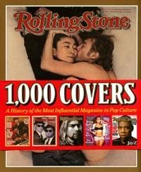 Rolling Stone: 1,000 Covers: A History of the Most Influential Magazine in Pop Culture