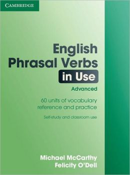 English Phrasal Verbs in Use. Advanced. 60 Units of Vocabulary. Reference and Practice. Self-study and Classroom Use