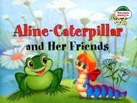 Aline-Caterpillar and Her Friends (Гусеница Алина и ее друзья)