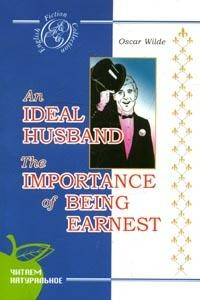 An Ideal Husband; The Importance of Being Earnest