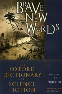 Brave New Words. The Oxford Dictionary of Science Fiction