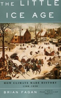 The Little Ice Age. How Climate Made History. 1300-1850
