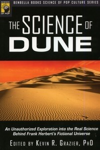 The Science of Dune. An Unauthorized Exploration Into the Real Science Behind Frank Herbert's Fictional Universe