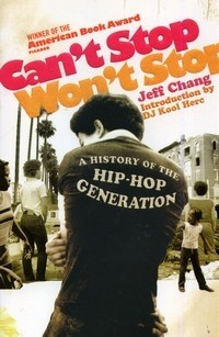 Can`t Stop Won`t Stop. A History of the Hip-Hop Generation