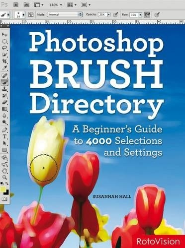 PhotoShop Brush Directory: A Beginner`s Guide to 4,000 Selections and Settings