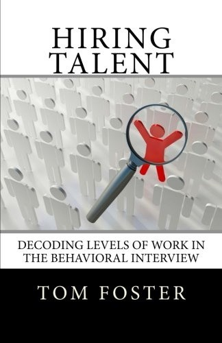 Hiring Talent: Decoding Levels of Work in the Behavioral Interview