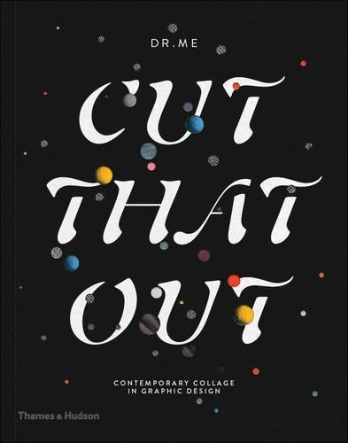 Cut That Out. Contemporary Collage in Graphic Design