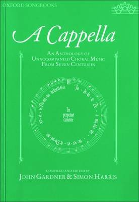 A cappella: Vocal score: An Anthology of Unaccompanied Choral Music from Seven Centuries (Oxford Songbooks)