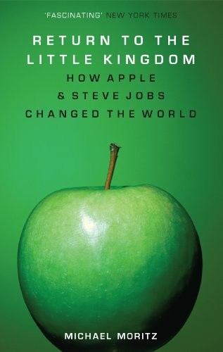 Return to the Little Kingdom: Steve Jobs:The Creation of Apple, and How It Changed the World