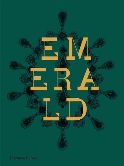Emerald. Twenty-one Centuries of Jewelled Opulence and Power