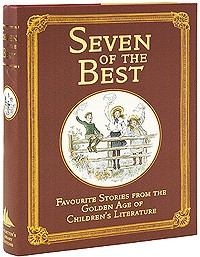 Seven of the Best: Favourite Stories From the Golden Age of Children's Literature (подарочное издание)